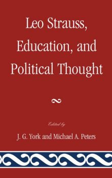 Leo Strauss, Education, and Political Thought, J.G. York