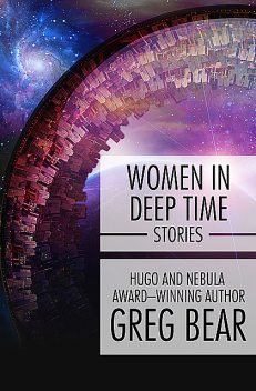 Women in Deep Time, Greg Bear