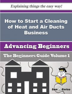 How to Start a Cleaning of Heat and Air Ducts Business (Beginners Guide), Tiffanie Bolton