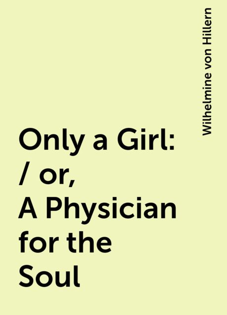 Only a Girl: / or, A Physician for the Soul, Wilhelmine von Hillern