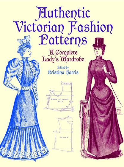 Authentic Victorian Fashion Patterns, Kristina Harris