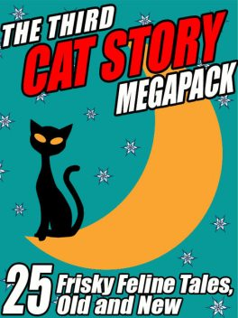 The Third Cat Story Megapack, Darrell Schweitzer, Kathryn Ptacek, Damien Broderick, Mary A.Turzillo, A.R.Morlan