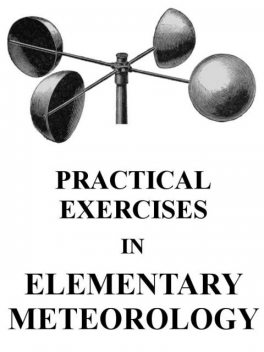 Practical Exercises in Elementary Meteorology, Robert Ward
