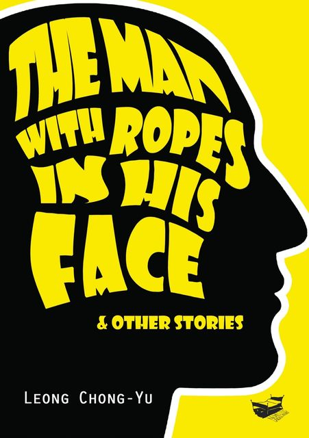 The Man with Ropes in His Face & Other Stories, Leong Chong-Yu