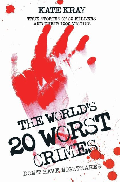 The World's Twenty Worst Crimes – True Stories of 10 Killers and Their 3000 Victims, Kate Kray