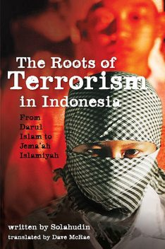 The Roots of Terrorism in Indonesia, Solahudin