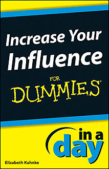 Increase Your Influence In A Day For Dummies, Elizabeth Kuhnke