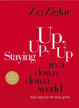 Staying Up, Up, Up in a Down, Down World, Zig Ziglar