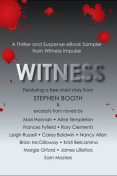 Witness: A Thriller and Suspense eBook Sampler from Witness, Rory Clements, Stephen Booth, Margie Orford, Nancy Allen, Aline Templeton, Leigh Russell, Emlyn Rees, Frances Fyfield, Brian McGilloway, Carey Baldwin, Mari Hannah, Kristi Belcamino, James Lilliefors, Sam Masters