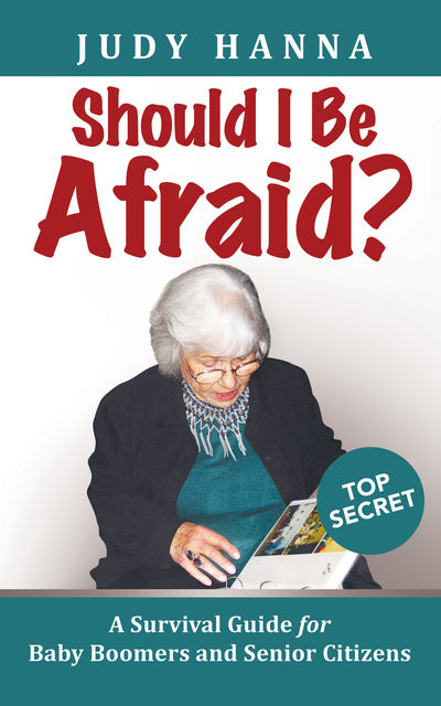 Should I Be Afraid?: A Survival Guide For Baby Boomers And Senior Citizens, Judy Hanna