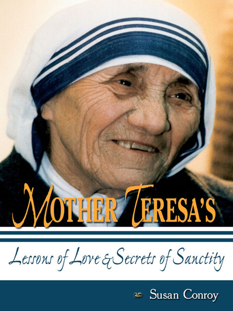 Mother Teresa's Lessons of Love and Secrets of Sanctity, Susan Conroy