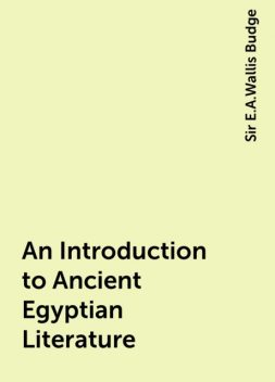 An Introduction to Ancient Egyptian Literature, Sir E.A.Wallis Budge