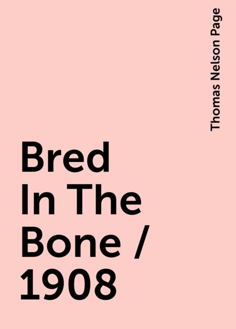Bred In The Bone / 1908, Thomas Nelson Page