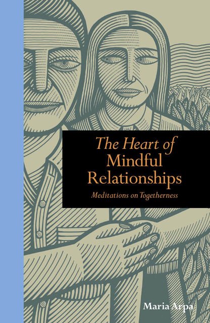 The Heart of Mindful Relationships, Maria Arpa Author