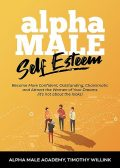 Alpha Male Self Esteem, Alpha Male Academy, Timothy Willink
