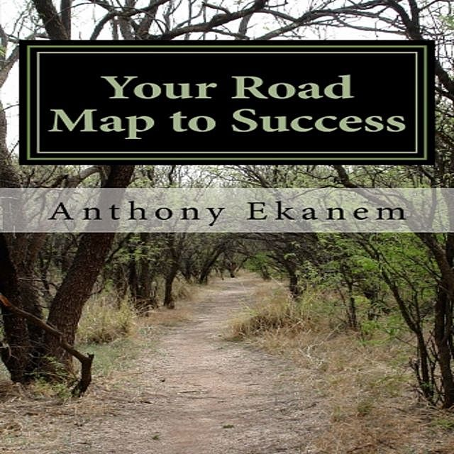 Your Road Map to Success, Anthony Ekanem