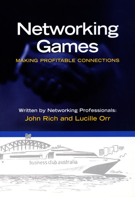 Networking Games – Making Profitable Connections, Lucille Orr, John Rich