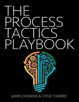 The Process Tactics Playbook, James Dodkins, Steve Towers