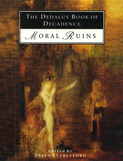 The Dedalus Book of Decadence Moral Ruins, Brian Stableford