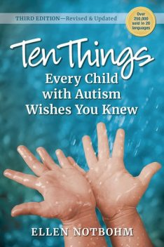 Ten Things Every Child with Autism Wishes You Knew, 3rd Edition, Ellen Notbohm