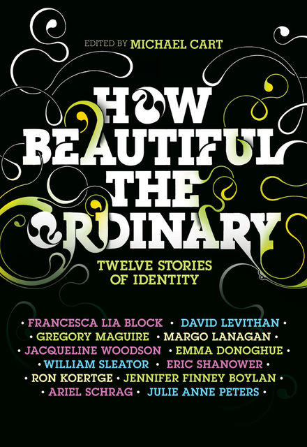 How Beautiful the Ordinary, Emma Donoghue, David Levithan, Julie Anne Peters, Francesca Lia Block, Jennifer Finney Boylan, Eric Shanower, Michael Cart, Ron Koertge, William Sleater