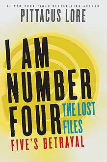 I Am Number Four: The Lost Files: Five's Betrayal, Pittacus Lore