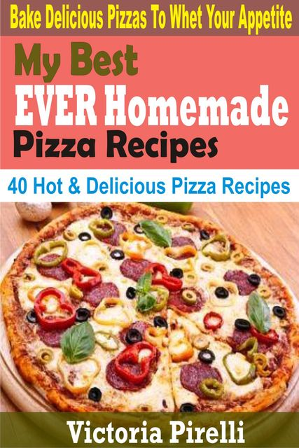 My Best Ever Homemade Pizza Recipes, Victoria Pirelli