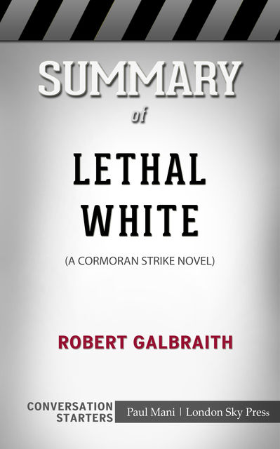 Summary of Lethal White: A Cormoran Strike Novel: Conversation Starters, Paul Mani