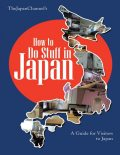 How to Do Stuff In Japan: A Guide for Visitors to Japan, TheJapan Channel