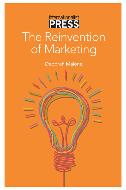 The Reinvention of Marketing, Deborah Malone