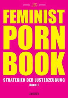 The Feminist Porn Book, Band 1,