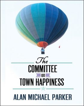 The Committee on Town Happiness, Alan Parker
