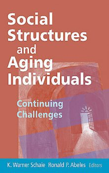 Social Structures and Aging Individuals, Ronald E., Warner, Abeles, Schaie
