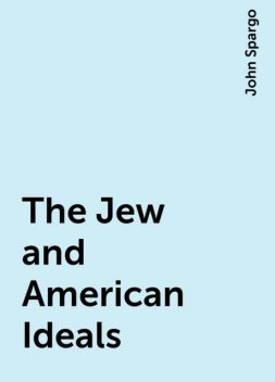 The Jew and American Ideals, John Spargo