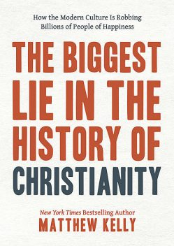 The Biggest Lie in the History of Christianity, Matthew Kelly