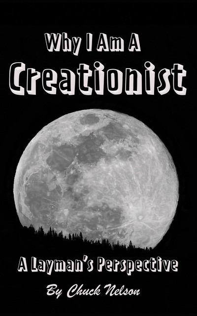 Why I Am a Creationist, Chuck Nelson
