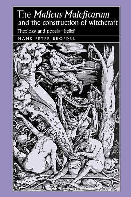 The 'Malleus Maleficarum' and the construction of witchcraft, Hans Broedel