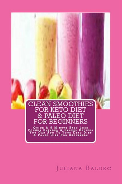 Clean Smoothies For Keto Diet & Paleo Diet For Beginners, Juliana Baldec