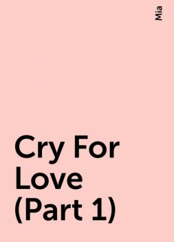 Cry For Love (Part 1), Mia