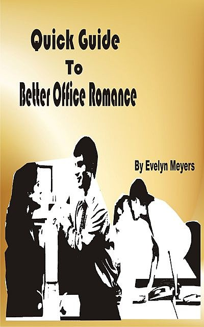Quick Guide To Better Office Romance, Evelyn Meyers
