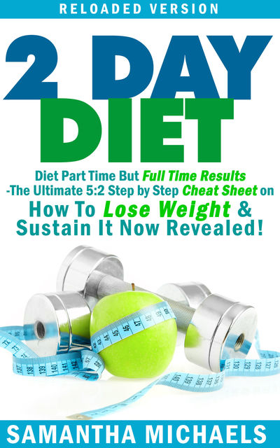 2 Day Diet : Diet Part Time But Full Time Results, Samantha Michaels
