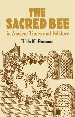 The Sacred Bee in Ancient Times and Folklore, Hilda M.Ransome