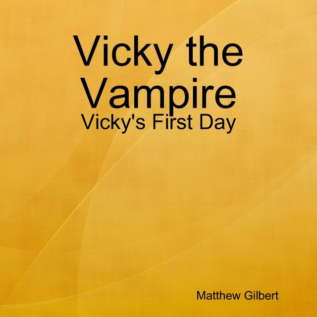 Vicky the Vampire – Vicky's First Day, Matthew Gilbert