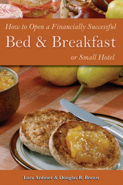 How to Open a Financially Successful Bed & Breakfast or Small Hotel, Douglas R Brown