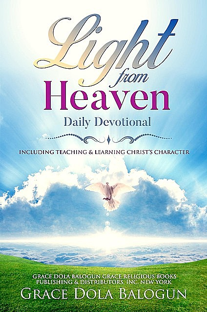 Light From Heaven Daily Devotional Including Teaching & Learning Christ's Character, Grace Balogun