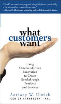 What customers want, Anthony Ulwick
