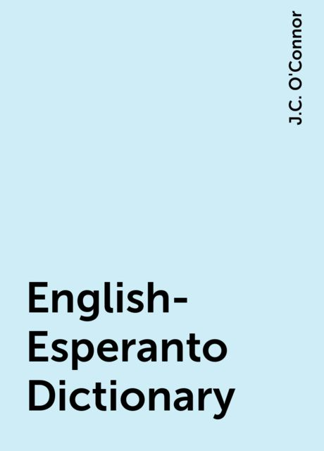 English-Esperanto Dictionary, J.C. O'Connor