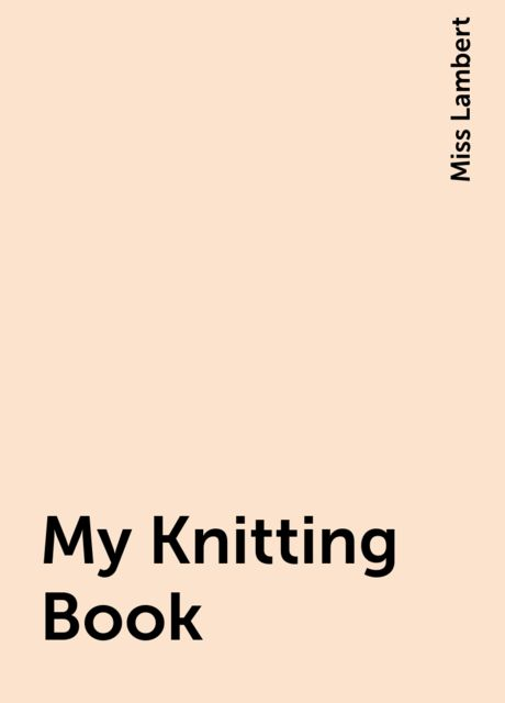 My Knitting Book, Miss Lambert