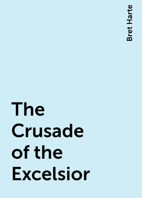 The Crusade of the Excelsior, Bret Harte