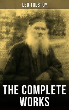 The Complete Works of Leo Tolstoy, Leo Tolstoy